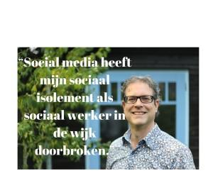 """""""Social media heeft mijn sociaal isolement als sociaal werker in de wijk doorbroken."""""""